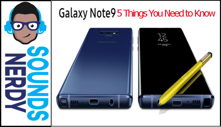 Samsung Galaxy Note9: Five Things to Know