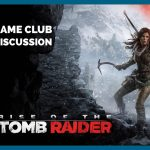 Rise of the Tomb Raider – Game Club Discussion